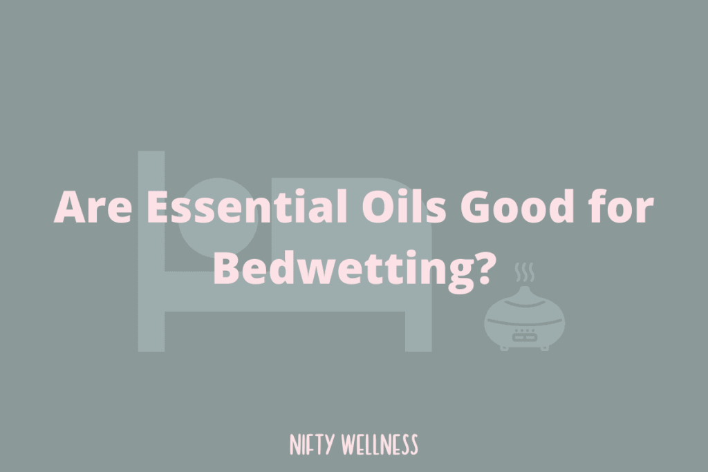 Are Essential Oils Good for Bedwetting