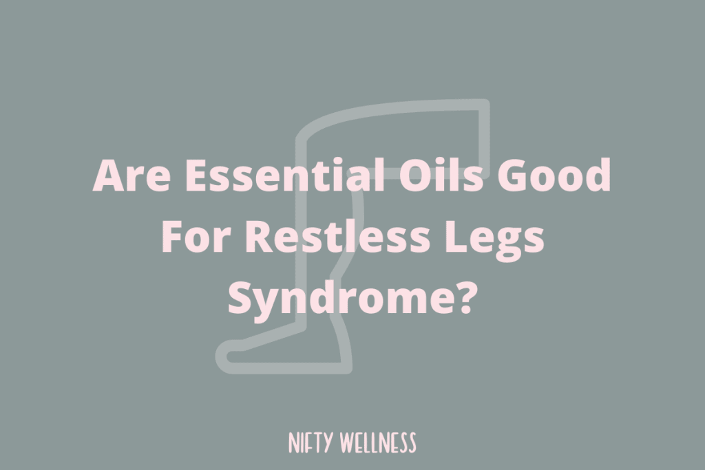 Are Essential Oils Good For Restless Legs Syndrome