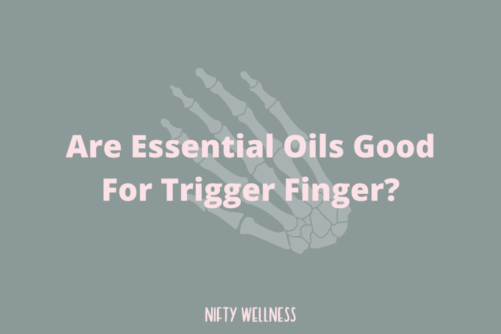 Are Essential Oils Good For Trigger Finger