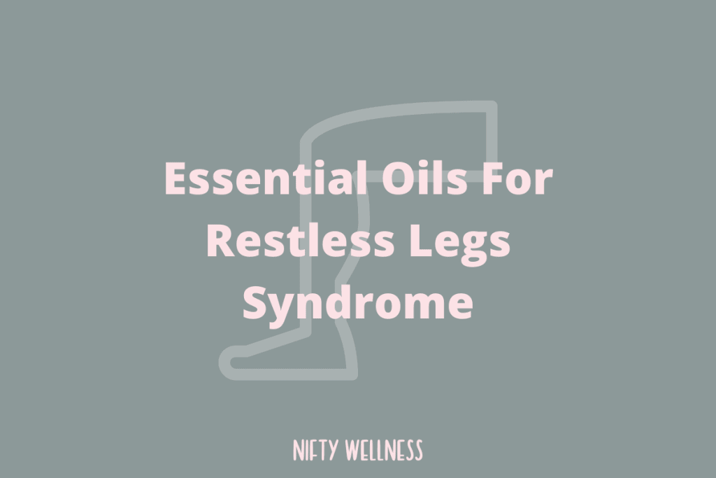 Essential Oils For Restless Legs Syndrome